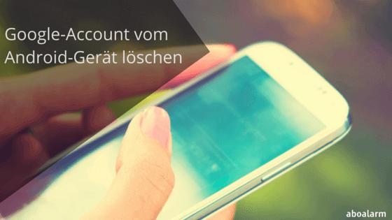 google account vom handy löschen